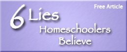 6 Lies Homeschoolers Believe
